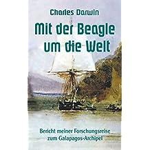 Mit der Beagle um die Welt: Bericht meiner Forschungsreise zum Galapagos-Archipel (Forschungsreisen und Abenteuer 3)