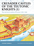 Crusader Castles of the Teutonic Knights (1): The red-brick castles of Prussia 1230?1466 (Fortress)