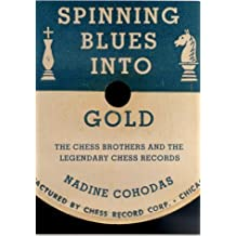 Spinning Blues into Gold: The Chess Brothers and the Legendary Chess Records by Nadine Cohodas (2000-04-02)
