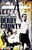 Derby County Greatest Games: The Rams' Fifty Finest Matches