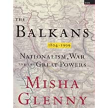 The Balkans: Nationalism, War and the Great Powers 1809-1999 by Misha Glenny (1999-11-01)