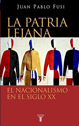 La patria lejana: El nacionalismo en el siglo XX (Historia) por Juan Pablo Fusi