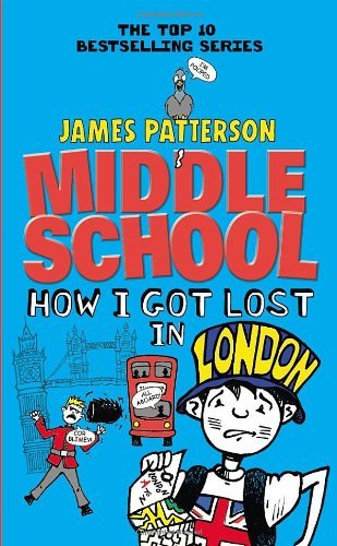 Middle School: How I Got Lost in London by James Patterson (2014-02-27)