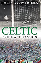 Celtic: Pride and Passion by Jim Craig (2013-12-01)
