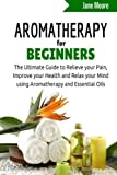 eBook Gratis da Scaricare Aromatherapy for Beginners The Ultimate Guide to Relieve your Pain Improve your Health and Relax your Mind using Aromatherapy and Essential Oils Nature s Miracles by Jane Moore 2015 03 15 (PDF,EPUB,MOBI) Online Italiano