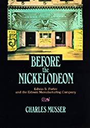 Before the Nickelodeon: Edwin S. Porter and the Edison Manufacturing Company (The UCLA Film and Television Archives: Studies in History, Criticism, and Theory) by Charles Musser (1991-05-14)