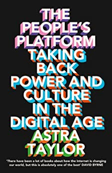 The People's Platform: Taking Back Power and Culture in the Digital Age di [Taylor, Astra]