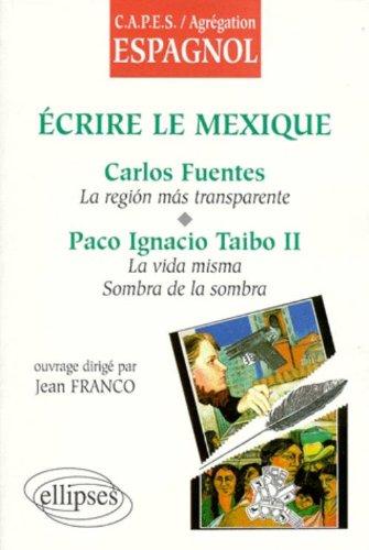 Écrire le Mexique : Carlos Fuentes, La región más transparente, Paco Ignacio Taibo II, La vida misma, La sombra de la sombra