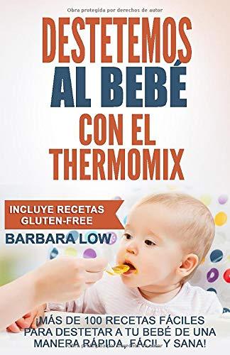 Destetemos al bebé con el Thermomix: Este recetario ofrece a los poseedores...