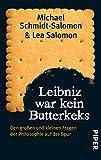 Leibniz war kein Butterkeks: Den gro?en und kleinen Fragen der Philosophie auf der Spur