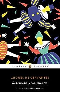 Dos comedias y dos entremeses par Miguel De Cervantes