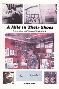 A Mile in Their Shoes: Conversations With Veterans of World War II by [Elson, Aaron]