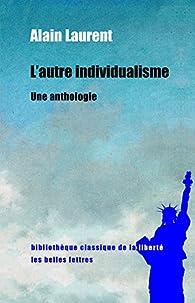L'Autre Individualisme par Alain Laurent