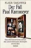Image de Der Fall Paul Kammerer: Das abenteuerliche Leben des umstrittensten Biologen seiner Zeit