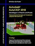 Autodesk AutoCAD 2018 - Grundlagen in Theorie und Praxis: Viele praktische Übungen am Planbeispiel: Digitale Fabrikplanung