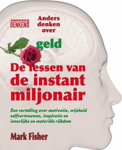 Anders denken serie De lessen van de instantmiljonair: een vertelling over motivatie, wijsheid, zelfvertrouwen, inspiratie en innerlijke en materiële rijkdom