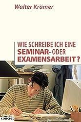 Wie schreibe ich eine Seminar- oder Examensarbeit? (campus concret)