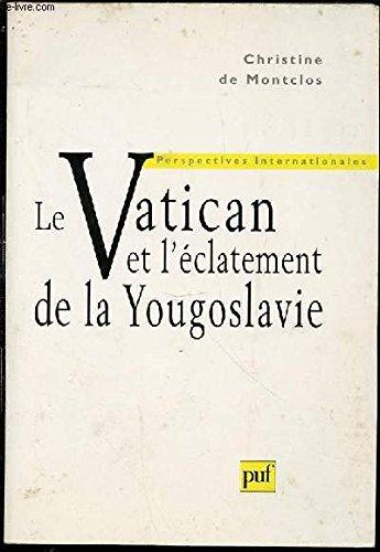 Le Vatican et l'éclatement de la Yougoslavie par Christine de Montclos