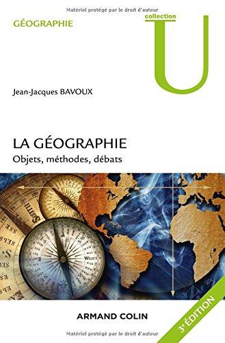 La géographie - 3e éd. - Objets, méthodes, débats