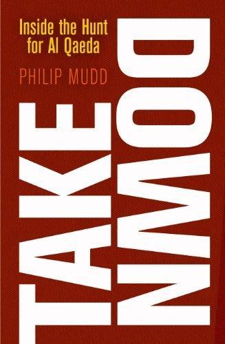 Takedown: Inside the Hunt for Al Qaeda by Philip Mudd (2013-03-12) (Philip Mudd)