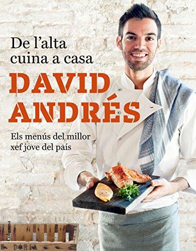 De l'alta cuina a casa: Pròleg d'Andoni Luis Aduriz. Els menús del milloe xef jove del país (Catalan Edition) por David Andrés  Morera