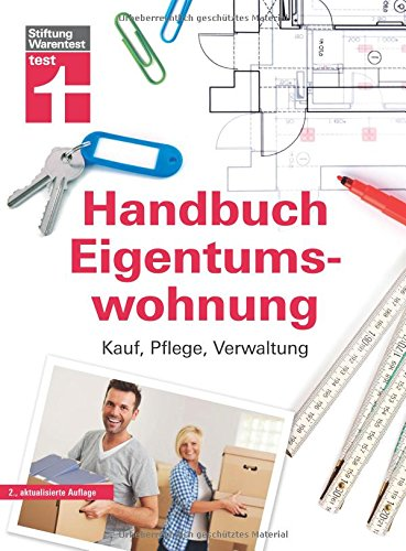 Das Handbuch für die Eigentumswohnung - Praxiswissen rund um die Themen Kauf, Pflege, Verwaltung von Stiftung Warentest