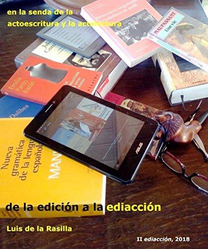 De la edición a la ediacción: en la senda de la actoescritura y la actolectura por Luis de la Rasilla