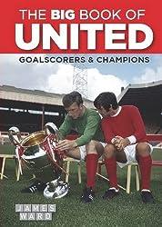 The Big Book of United: Goalscorers & Champions