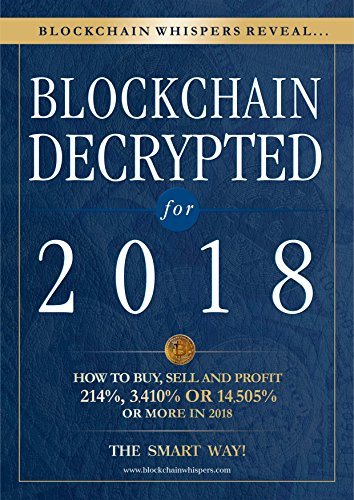 Blockchain Decrypted for 2018 - How To Profit With Crypto Currencies, Bitcoin, Coins And Altcoins This Year: From The Most Accurate Bitcoin Signals Provider In Crypto PDF Descargar Gratis