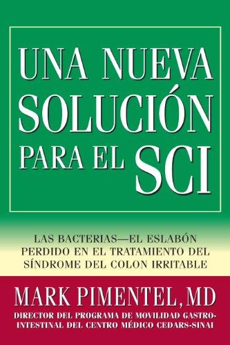 Una Nueva Solución para el SCI: Las bacterias-el eslabón perdido en el tratamiento del síndrome del colon irritable (Spanish Edition)