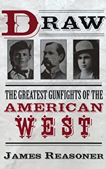 Draw: The Greatest Gunfights of the American West by [Reasoner, James]