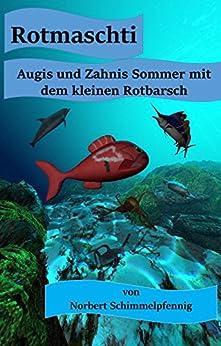 Rotmaschti: Augis und Zahnis Sommer mit dem kleinen Rotbarsch (German Edition) by [Schimmelpfennig, Norbert]