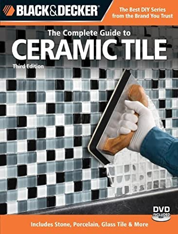 Black & Decker The Complete Guide to Ceramic Tile, Third Edition: Includes Stone, Porcelain, Glass Tile & More (Black & Decker Complete Guide) by Glass, Carter (2010)