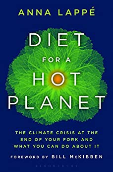 Diet for a Hot Planet: The Climate Crisis at the End of Your Fork and What You Can Do About It by [Lappe, Anna]
