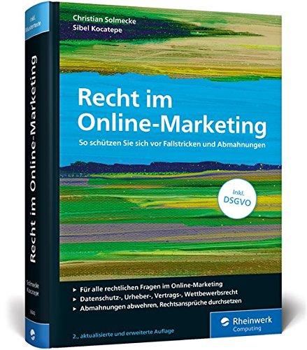 Recht im Online-Marketing: So schützen Sie sich vor Fallstricken und Abmahnungen. Inkl. DSGVO (Ausgabe 2018)