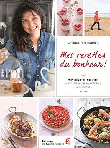 Mes recettes du bonheur ! : Mon bien-être en cuisine, 60 recettes pour allier forme et gourmandise