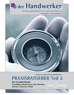 Der Handwerker - Praxisratgeber Teil 2: Der Kundenfinder: Grundlagen Marketing in drei Schritten: Internet. Adwords. Mobil. (Das Handwerker Buch)
