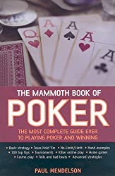 The Mammoth Book of Poker: The Most Complete Guide Ever to Taking Up Poker and Winning by Paul Mendelson (June 03,2008)