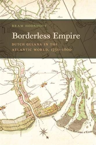 Borderless Empire: Dutch Guiana in the Atlantic World, 1750-1800 (Early American Places, Band 21) 18th Century Place