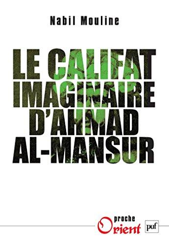 Le califat imaginaire d'Ahmad al-Mansûr: Pouvoir et diplomatie au Maroc au XVIe siècle