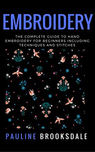 Embroidery: The Complete Guide to Hand Embroidery