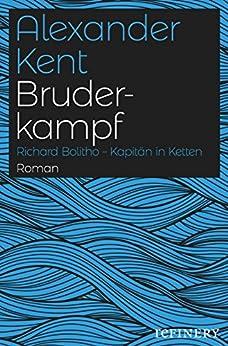 Bruderkampf: Richard Bolitho - Kapitän in Ketten (Ein Richard-Bolitho-Roman 7)