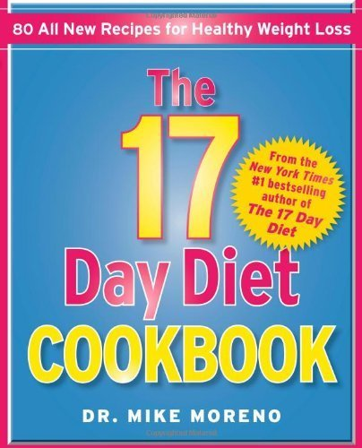 The 17 Day Diet Cookbook: 80 All New Recipes for Healthy Weight Loss by Moreno, Dr. Mike (2012) Hardcover