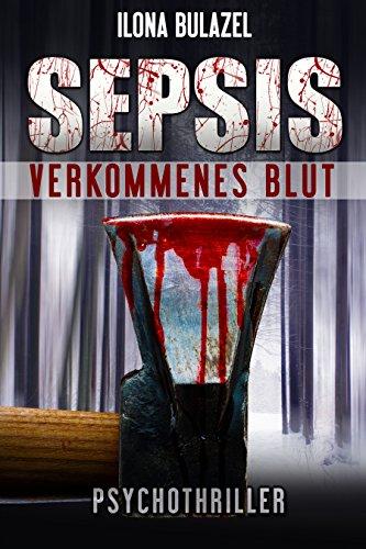 Buchseite und Rezensionen zu 'Sepsis - Verkommenes Blut: (Psychothriller)' von Ilona Bulazel