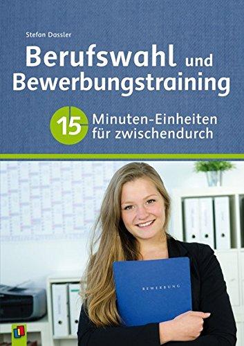 Berufswahl und Bewerbungstraining: 15-Minuten-Einheiten für zwischendurch