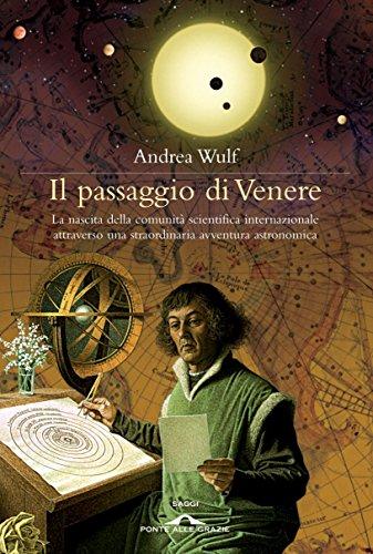 Il passaggio di Venere: La nascita della comunità scientifica internazionale attraverso una straordinaria avventura astronomica di Wulf Andrea,Bottini Monica