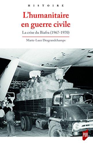 L'humanitaire en guerre civile: La crise du Biafra (1967-1970)