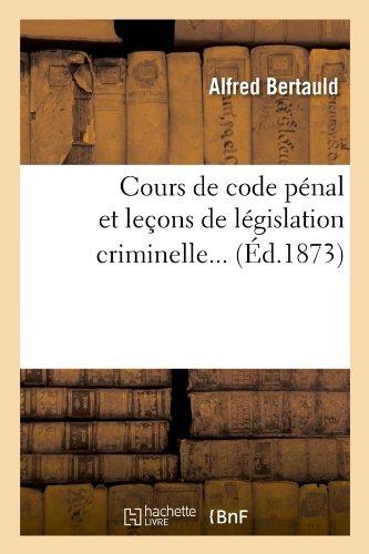 Cours de code pénal et leçons de législation criminelle (Éd.1873) par Alfred Bertauld