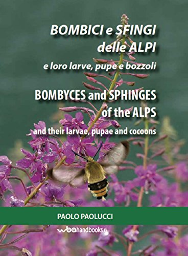 Bombici e sfingi delle Alpi e le loro larve, pupe e bozzoli-Bombyces and sphinges of the Alps and their larvae, pupae and cocoons. Ediz. bilingue (WBA Handbooks) por Paolo Paolucci