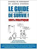 Charge de Recrutement en Agence d'Interim : le Guide de Survie ! de Alex Motilla ( 7 février 2015 )...